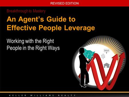 REVISED EDITION An Agent's Guide to Effective People Leverage Working with the Right People in the Right Ways Breakthrough to Mastery.