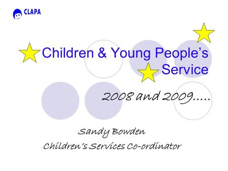 Children & Young People's Service 2008 and 2009….. Sandy Bowden Children's Services Co-ordinator.