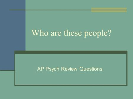 Who are these people? AP Psych Review Questions. Stanley Milgrim Studied obedience Two subjects (the teacher and the Learner). The teacher was told to.