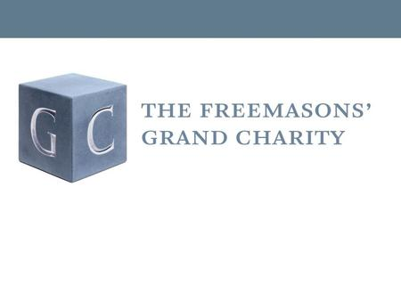 Over £120 million distributed to people in need The Four Masonic Charities.