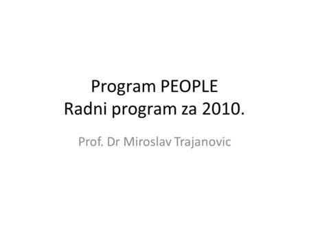 Program PEOPLE Radni program za 2010. Prof. Dr Miroslav Trajanovic.