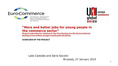 "1 Laila Castaldo and Ilaria Savoini Brussels, 27 January 2015 ""More and better jobs for young people in the commerce sector"" Project submitted in relation."