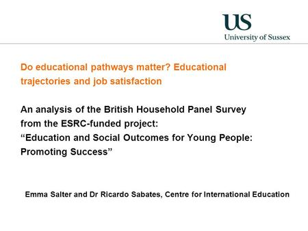 Do educational pathways matter? Educational trajectories and job satisfaction An analysis of the British Household Panel Survey from the ESRC-funded project: