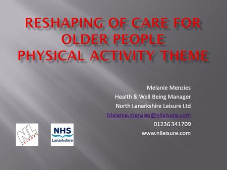 Melanie Menzies Health & Well Being Manager North Lanarkshire Leisure Ltd 01236 341709