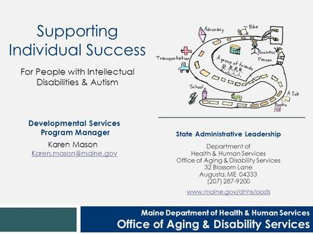 Maine Department of Health & Human Services Office of Aging & Disability Services Supporting Individual Success For People with Intellectual Disabilities.