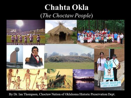Chahta Okla (The Choctaw People) By Dr. Ian Thompson, Choctaw Nation of Oklahoma Historic Preservation Dept.