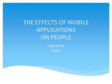 THE EFFECTS OF MOBILE <strong>APPLICATIONS</strong> ON PEOPLE