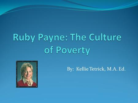 Ruby Payne: The Culture of Poverty