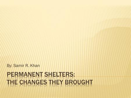 Permanent Shelters: The Changes They Brought