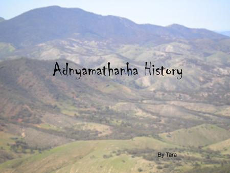 "Adnyamathanha History By Tara. Introduction Adnyamathanha are the Aboriginal people of the Northern Flinders Ranges. Adnyamathanha means ""Rock People"""