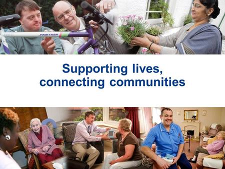 Supporting lives, connecting communities