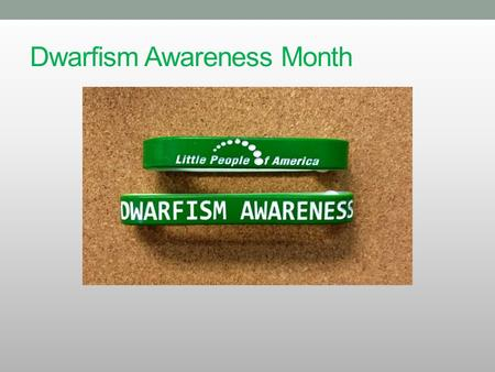 Dwarfism Awareness Month. A Disability Awareness Committee presentation by: Dan Okenfuss Deputy Legislative Director, California Department of Insurance.