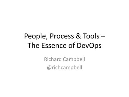 People, Process & Tools – The Essence of DevOps Richard
