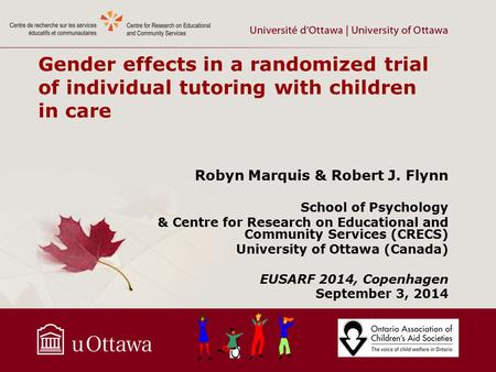 Gender effects in a randomized trial of individual tutoring with children in care Robyn Marquis & Robert J. Flynn School of Psychology & Centre for Research.