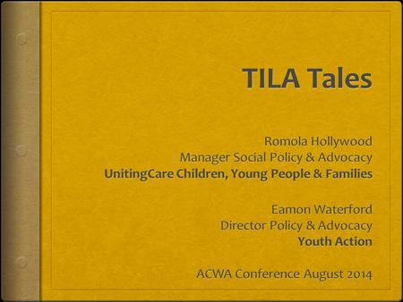 Prologue Once upon a time there was an allowance for young people leaving care. The Transition to Independent Living Allowance was called TILA for short.