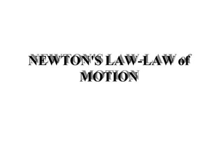 NEWTON'S LAW-LAW of MOTION.  Kinematics: based on the definition of shift, velocity and acceleration Question:  Whether the mechanism that causes an.