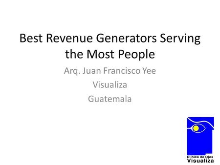 Best Revenue Generators Serving the Most People Arq. Juan Francisco Yee Visualiza Guatemala.