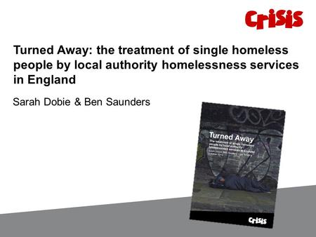 Turned Away: the treatment of single homeless people by local authority homelessness services in England Sarah Dobie & Ben Saunders.