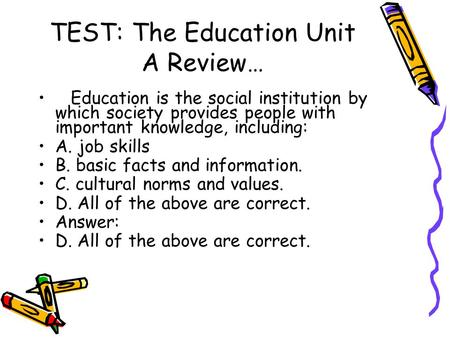 TEST: The Education Unit A Review… Education is the social institution by which society provides people with important knowledge, including: A. job skills.