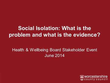 Social Isolation: What is the problem and what is the evidence?