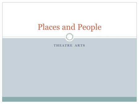 THEATRE ARTS Places and People. Stage Terminology Stage – the area of the theatre where the performance takes place Backstage – the stage area that is.