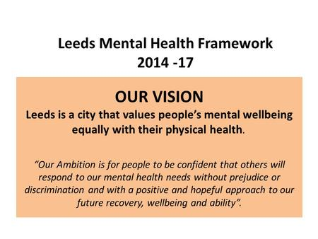 "OUR VISION Leeds is a city that values people's mental wellbeing equally with their physical health. ""Our Ambition is for people to be confident that others."