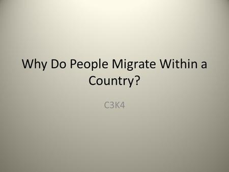 Why Do People Migrate Within a Country? C3K4. Objectives Migration between regions within the United States. Migration between regions in other countries.