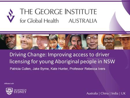1 Driving Change: Improving access to driver licensing for young Aboriginal people in NSW Patricia Cullen, Jake Byrne, Kate Hunter, Professor Rebecca Ivers.