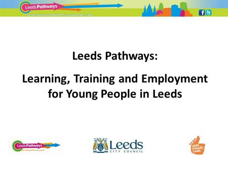 Leeds Pathways: Learning, Training and Employment for Young People in Leeds.