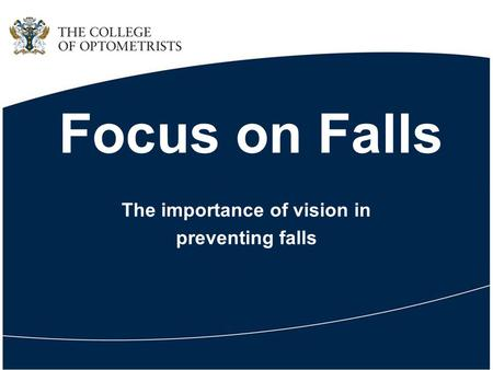 Focus on Falls The importance of vision in preventing falls.