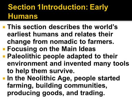  This section describes the world's earliest humans and relates their change from nomadic to farmers.  Focusing on the Main Ideas  Paleolithic people.