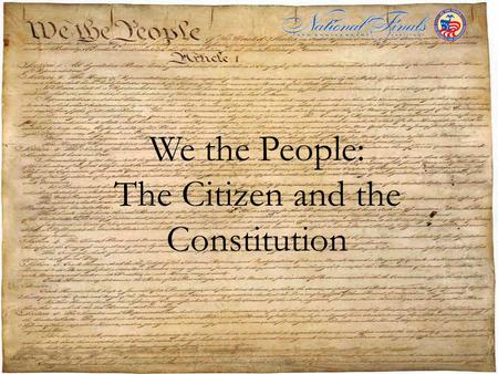 We the People: The Citizen and the Constitution. The We the People: The Citizen and the Constitution Program promotes civic competence and responsibility.