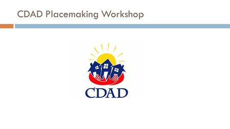 CDAD Placemaking Workshop. Community Development Advocates of Detroit (CDAD) CDAD is Detroit's association of community development and neighborhood improvement.