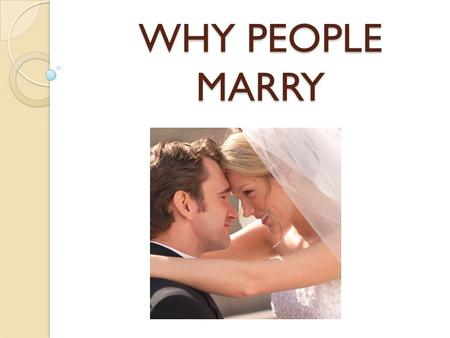 WHY PEOPLE MARRY. TRAPPED Feel trapped by pregnancy, promises, or engagement.