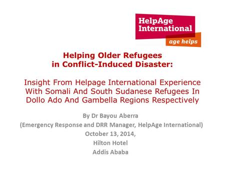 Helping Older Refugees in Conflict-Induced Disaster: Insight From Helpage International Experience With Somali And South Sudanese Refugees In Dollo Ado.
