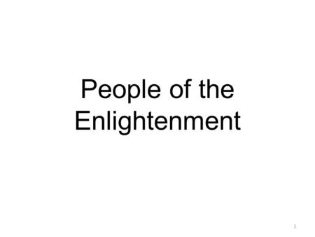 People of the Enlightenment 1. Baron de Montesquieu Political Philosopher Studied European governments 1748: The Spirit of the Laws Divide powers of Government/