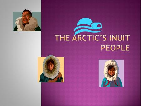 THE ARCTIC'S INUIT PEOPLE