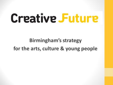 Birmingham's strategy for the arts, culture & young people.