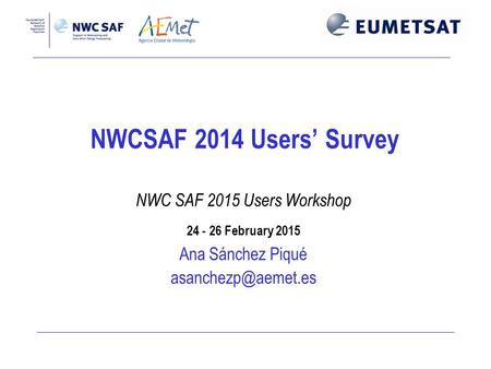 NWCSAF 2014 Users' Survey NWC SAF 2015 Users Workshop 24 - 26 February 2015 Ana Sánchez Piqué