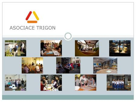 TRIGON Association TRIGON Association (AT) was established in 2006 as the association of non-profit subjects with purpose to implement international projects.