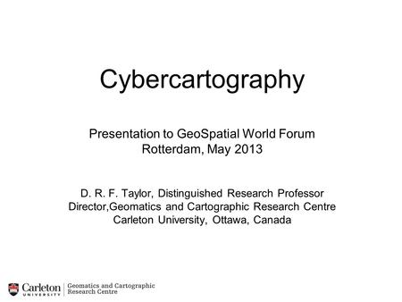 Cybercartography Presentation to GeoSpatial World Forum