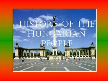 History of the Hungarian People. The ancient history of Hungarians Back in ancient times, Hungarians were nomadic-warrior people.