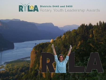 Each year, thousands of young people throughout the world take part in the Rotary Youth Leadership Awards (RYLA) program. Young people chosen for their.