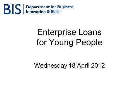 Enterprise Loans for Young People Wednesday 18 April 2012.