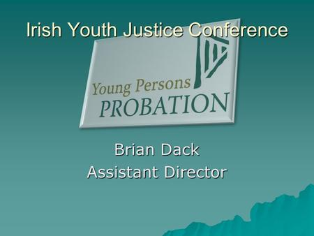 Brian Dack Assistant Director Irish Youth Justice Conference.