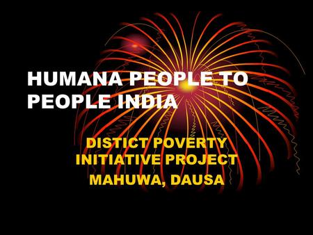 HUMANA PEOPLE TO PEOPLE INDIA DISTICT POVERTY INITIATIVE PROJECT MAHUWA, DAUSA.