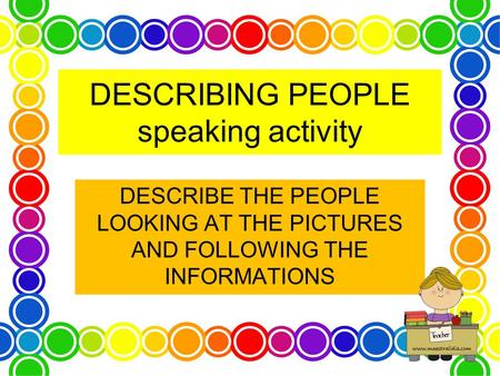 DESCRIBING PEOPLE speaking activity DESCRIBE THE PEOPLE LOOKING AT THE PICTURES AND FOLLOWING THE INFORMATIONS.