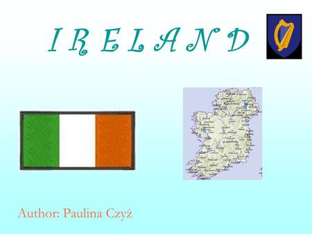 I R E L A N D Author: Paulina Czyż. Geography Ireland is situated on island on Atlantic Ocean. This country has one terrestrial border with Great Britain.