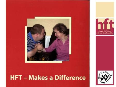 For people with learning disabilities. for people with learning disabilities HFT -Voluntary Organisation – Trustees -> Central -> Local Networks - 40.