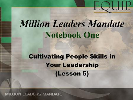 Million Leaders Mandate Notebook One Cultivating People Skills in Your Leadership (Lesson 5)